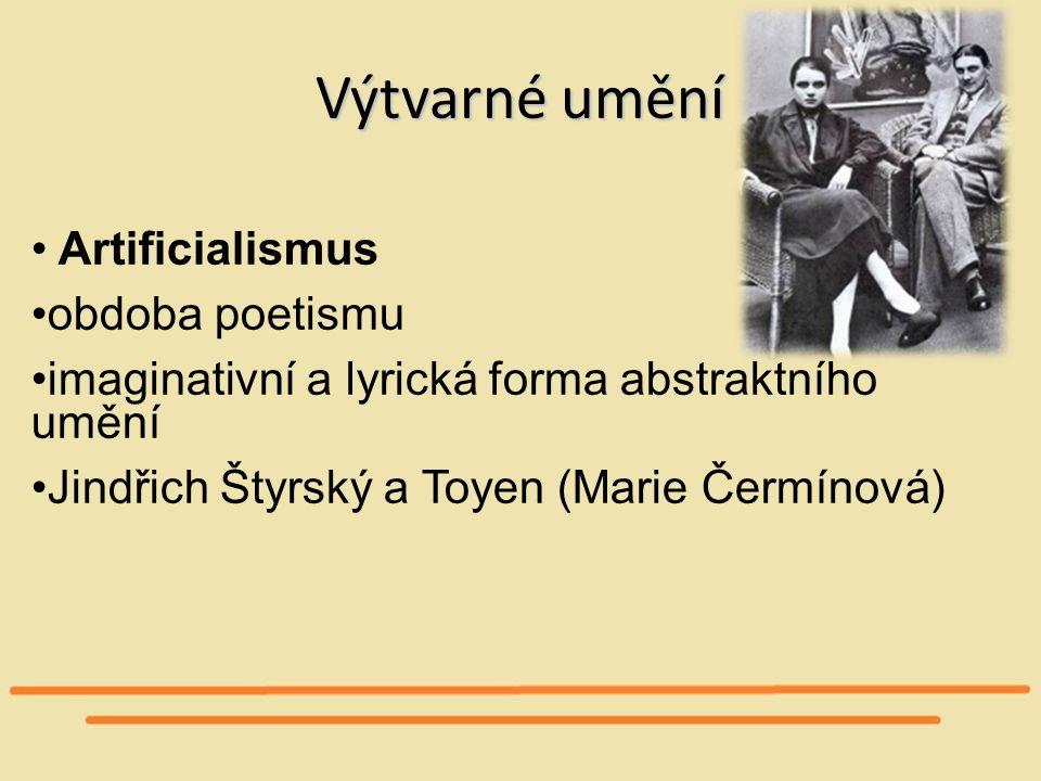 Výtvarné umění Artificialismus obdoba poetismu imaginativní a lyrická forma abstraktního umění Jindřich Štyrský a Toyen (Marie Čermínová)