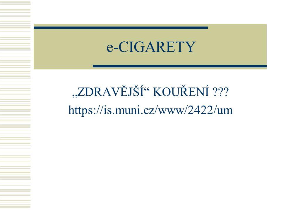 DEFINICE:  E- cigarety = výrobky užívané ke konzumaci páry obsahující nikotin – ústy  Nebo jiné komponenty těchto výrobků (cartridge, tanky, zařízení).