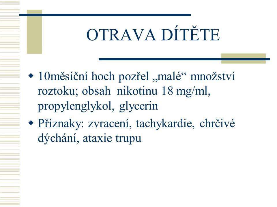 OTRAVY  Symptomy cholinergní krize: -extrémní sekrece a poruchy GIT (zvracení) -Neuromuskulární blokáda -Selhání dýchání -Smrt -Bassett RA aj.