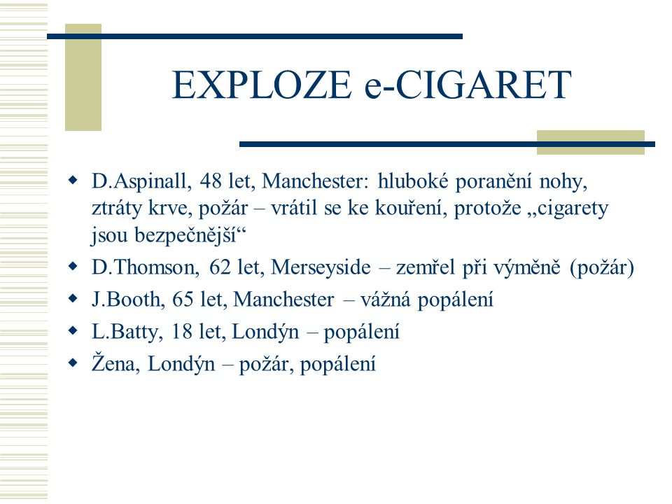 """EXPLOZE e-CIGARET  D.Aspinall, 48 let, Manchester: hluboké poranění nohy, ztráty krve, požár – vrátil se ke kouření, protože """"cigarety jsou bezpečněj"""