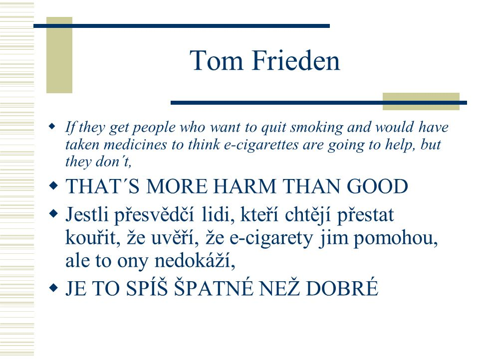 Tom Frieden  If they get people who want to quit smoking and would have taken medicines to think e-cigarettes are going to help, but they don´t,  TH