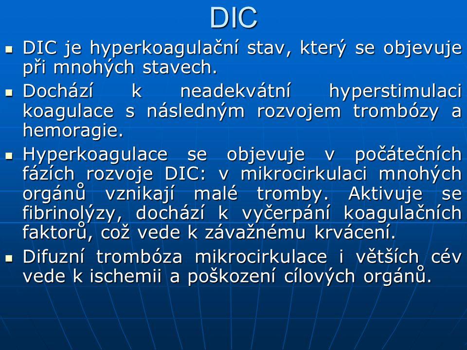 DIC DIC je hyperkoagulační stav, který se objevuje při mnohých stavech. DIC je hyperkoagulační stav, který se objevuje při mnohých stavech. Dochází k