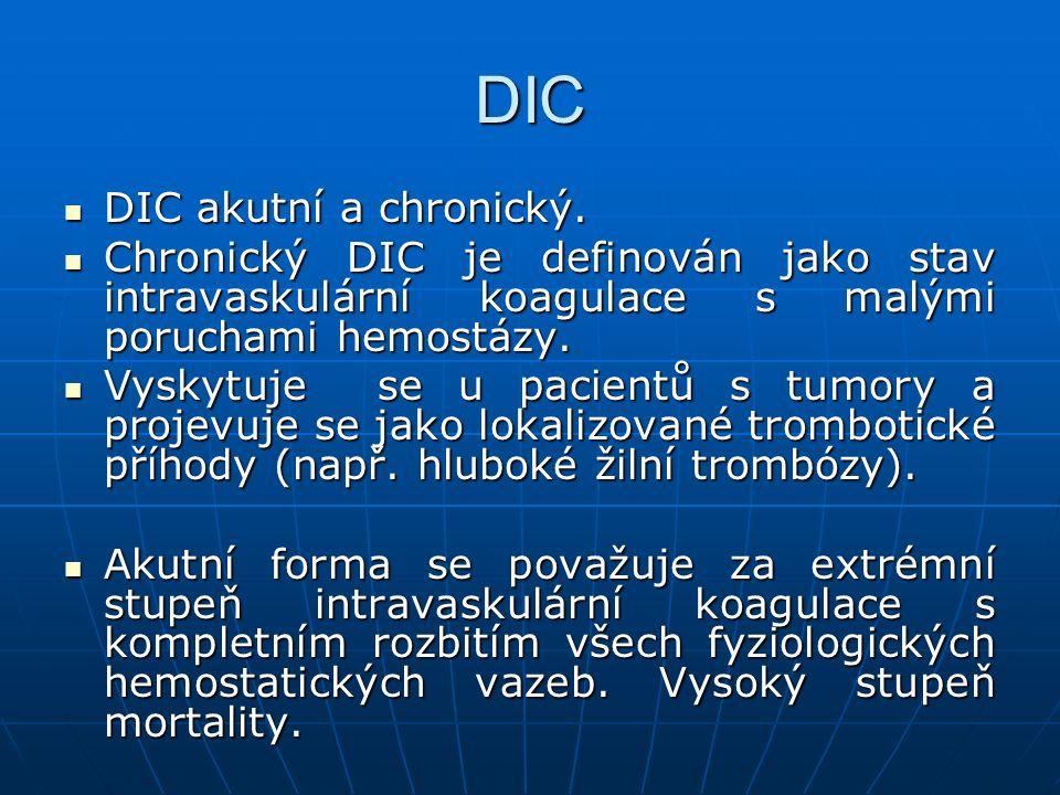 DIC DIC akutní a chronický. DIC akutní a chronický. Chronický DIC je definován jako stav intravaskulární koagulace s malými poruchami hemostázy. Chron
