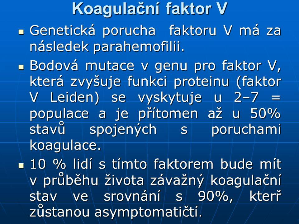 Koagulační faktor V Genetická porucha faktoru V má za následek parahemofilii. Genetická porucha faktoru V má za následek parahemofilii. Bodová mutace