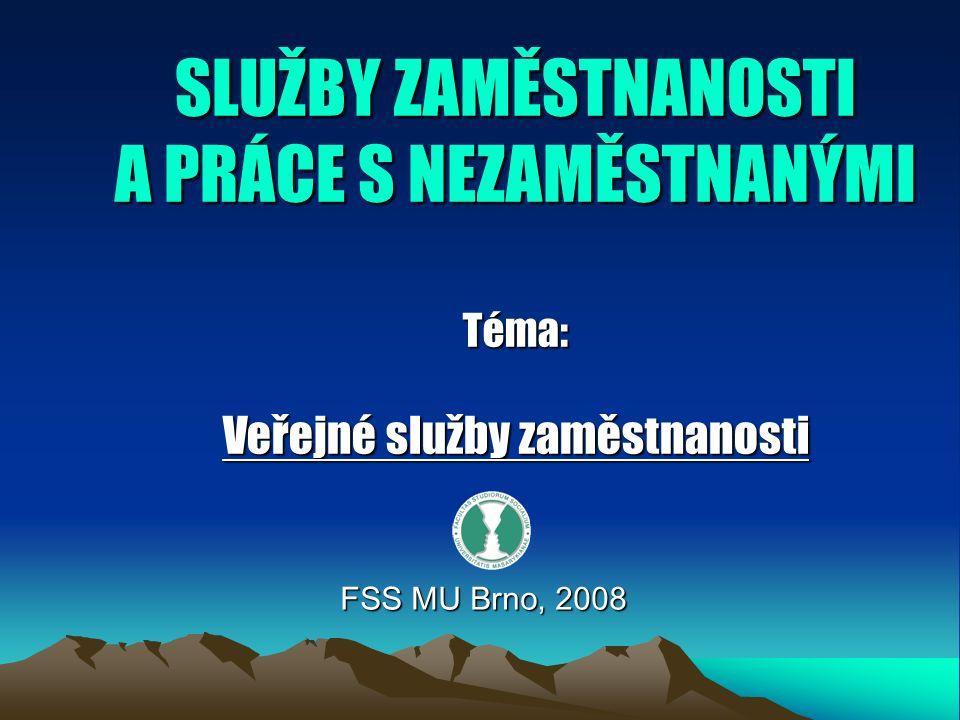 SLUŽBY ZAMĚSTNANOSTI A PRÁCE S NEZAMĚSTNANÝMI Téma: Veřejné služby zaměstnanosti FSS MU Brno, 2008