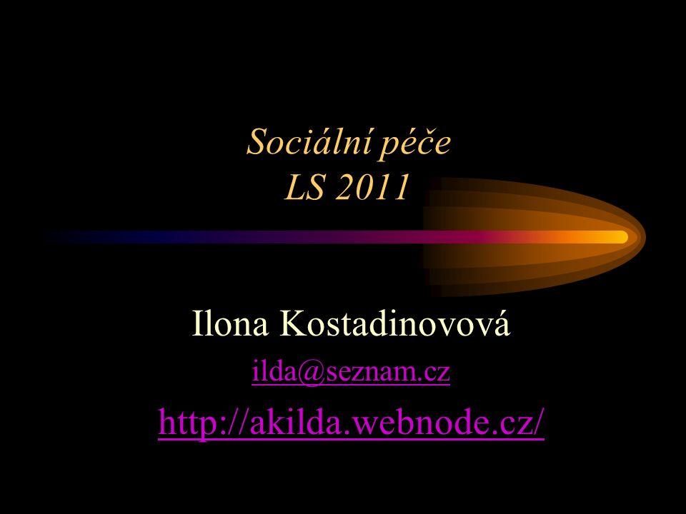 Sociální péče LS 2011 Ilona Kostadinovová ilda@seznam.cz http://akilda.webnode.cz/