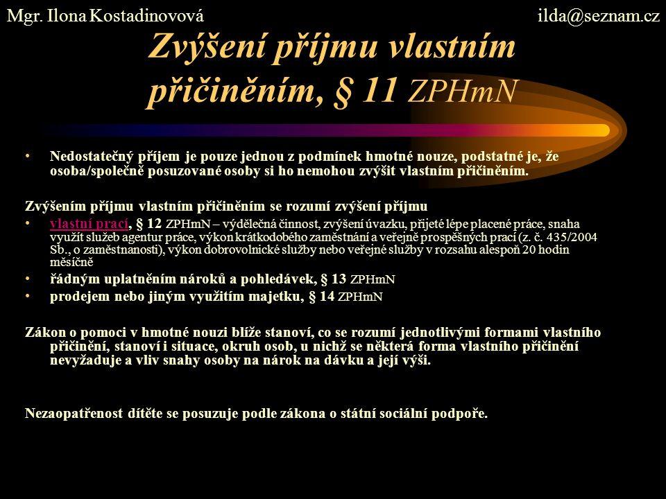 Zvýšení příjmu vlastním přičiněním, § 11 ZPHmN Nedostatečný příjem je pouze jednou z podmínek hmotné nouze, podstatné je, že osoba/společně posuzované osoby si ho nemohou zvýšit vlastním přičiněním.