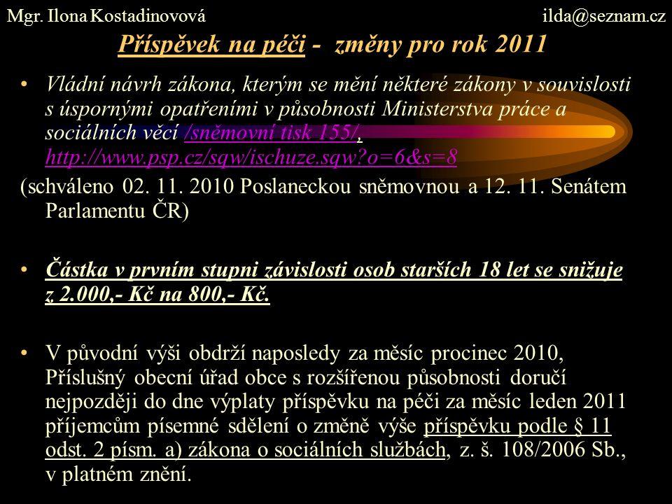 Příspěvek na péči - změny pro rok 2011 Vládní návrh zákona, kterým se mění některé zákony v souvislosti s úspornými opatřeními v působnosti Ministerstva práce a sociálních věcí /sněmovní tisk 155/, http://www.psp.cz/sqw/ischuze.sqw o=6&s=8/sněmovní tisk 155/ http://www.psp.cz/sqw/ischuze.sqw o=6&s=8 (schváleno 02.