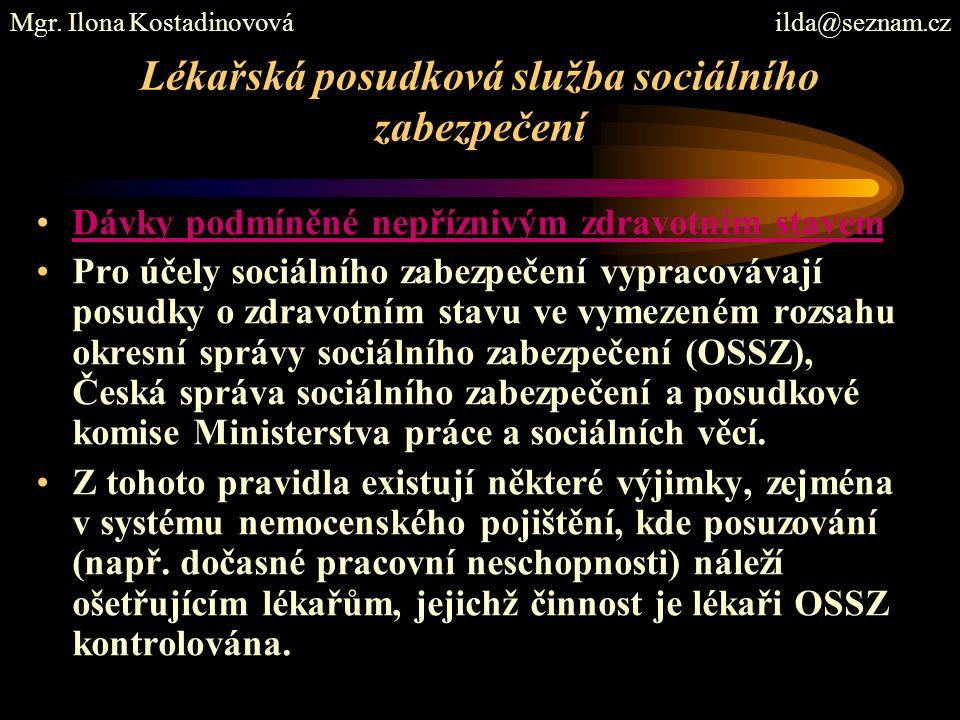 Lékařská posudková služba sociálního zabezpečení Dávky podmíněné nepříznivým zdravotním stavem Pro účely sociálního zabezpečení vypracovávají posudky o zdravotním stavu ve vymezeném rozsahu okresní správy sociálního zabezpečení (OSSZ), Česká správa sociálního zabezpečení a posudkové komise Ministerstva práce a sociálních věcí.
