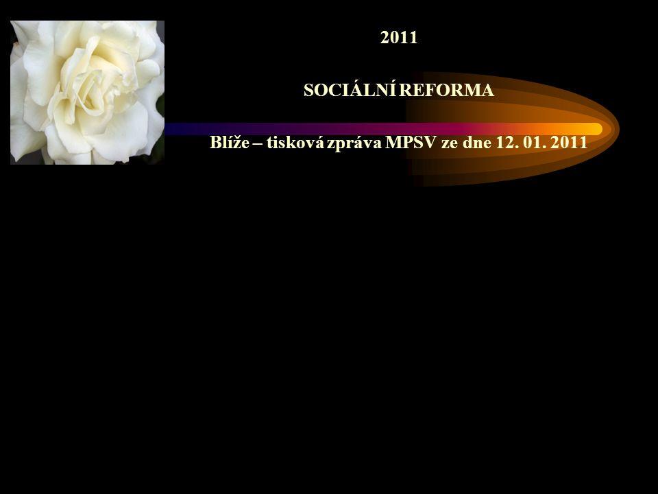 2011 SOCIÁLNÍ REFORMA Blíže – tisková zpráva MPSV ze dne 12. 01. 2011