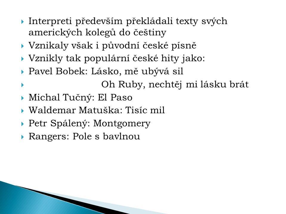  Interpreti především překládali texty svých amerických kolegů do češtiny  Vznikaly však i původní české písně  Vznikly tak populární české hity ja