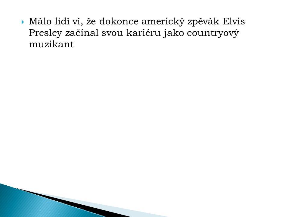  Málo lidí ví, že dokonce americký zpěvák Elvis Presley začínal svou kariéru jako countryový muzikant