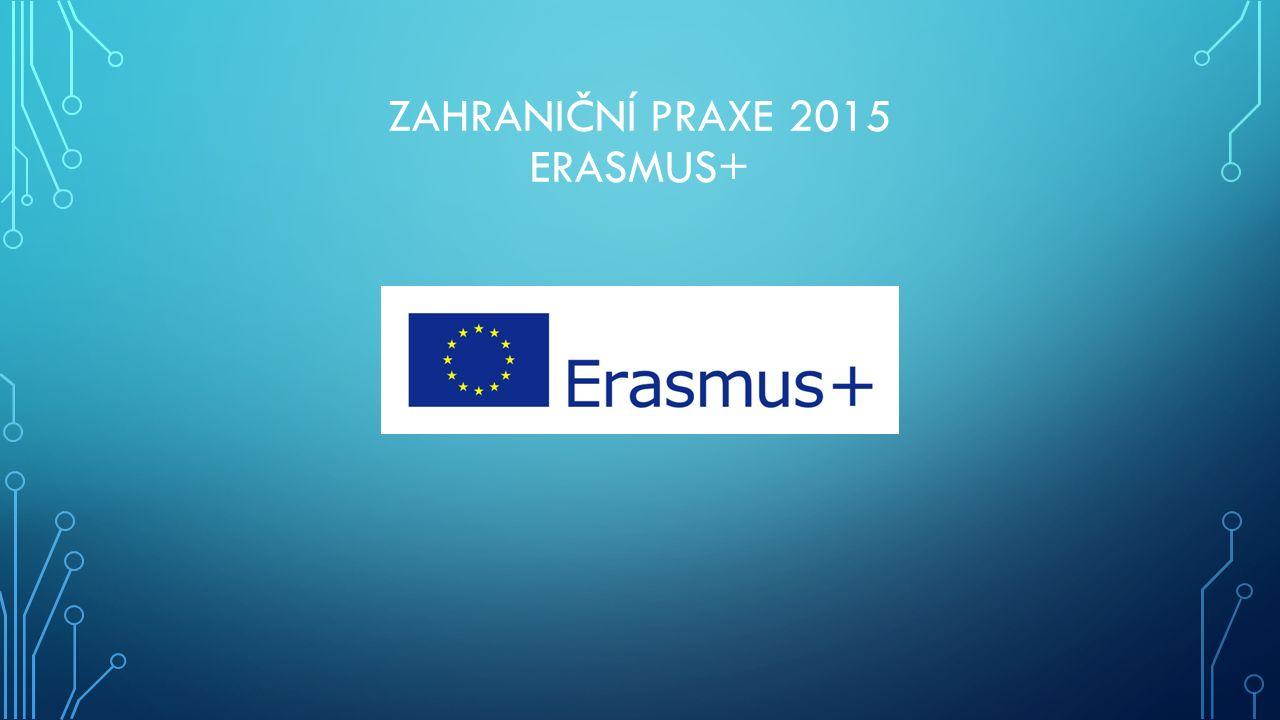ZAHRANIČNÍ PRAXE 2015 ERASMUS+
