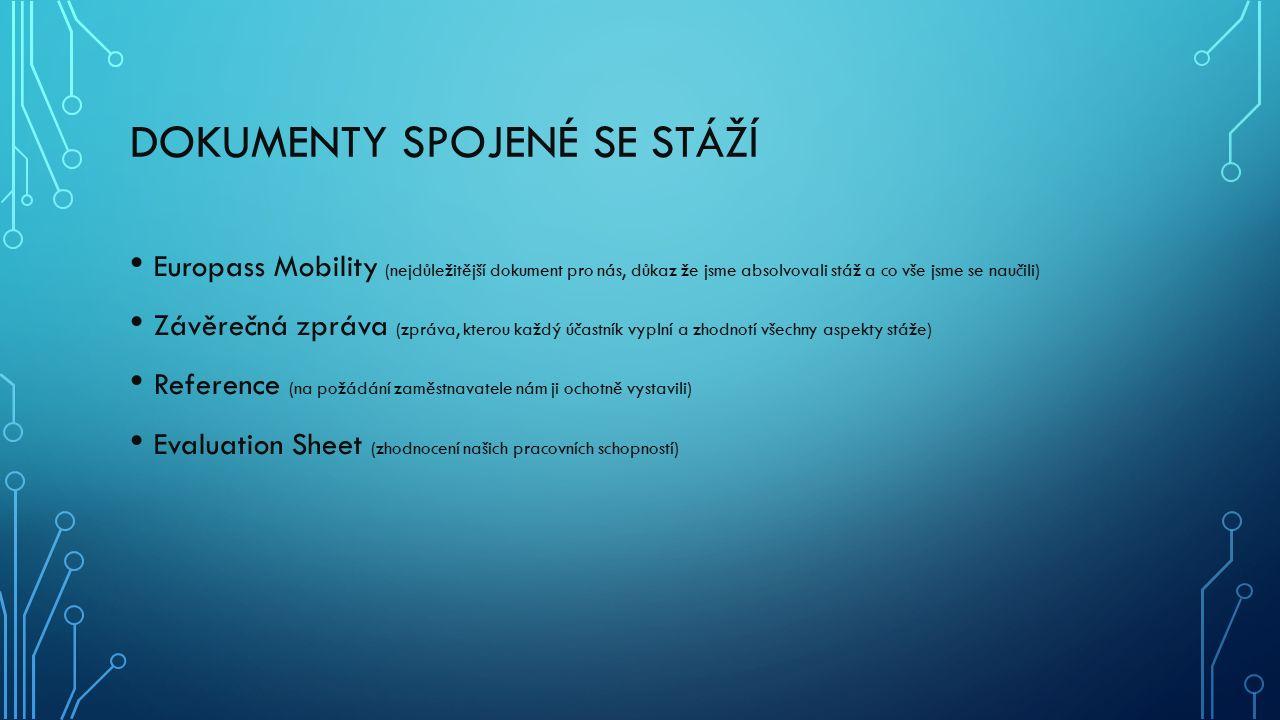 DOKUMENTY SPOJENÉ SE STÁŽÍ Europass Mobility (nejdůležitější dokument pro nás, důkaz že jsme absolvovali stáž a co vše jsme se naučili) Závěrečná zprá