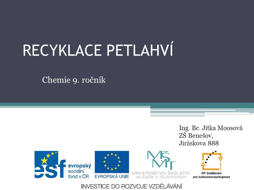 RECYKLACE PETLAHVÍ Chemie 9. ročník Ing. Bc. Jitka Moosová ZŠ Benešov, Jiráskova 888