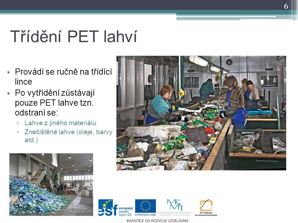 Třídění PET lahví 6 Provádí se ručně na třídící lince Po vytřídění zůstávají pouze PET lahve tzn. odstraní se: ▫ Lahve z jiného materiálu ▫ Znečištěné