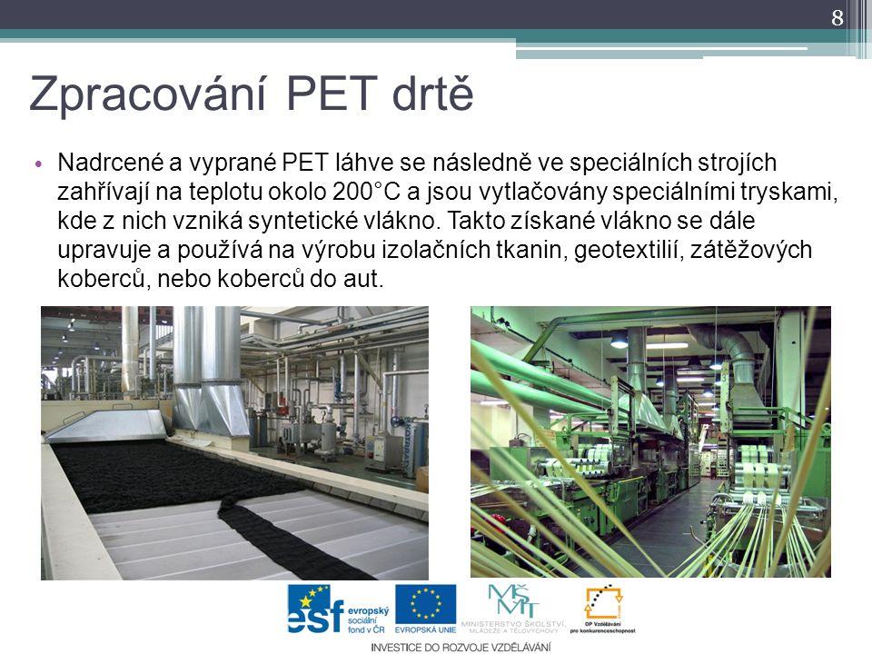Zpracování PET drtě 8 Nadrcené a vyprané PET láhve se následně ve speciálních strojích zahřívají na teplotu okolo 200°C a jsou vytlačovány speciálními
