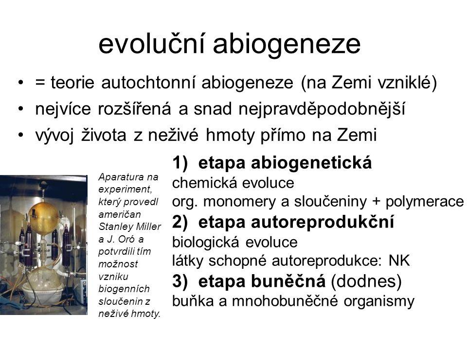 evoluční abiogeneze = teorie autochtonní abiogeneze (na Zemi vzniklé) nejvíce rozšířená a snad nejpravděpodobnější vývoj života z neživé hmoty přímo n