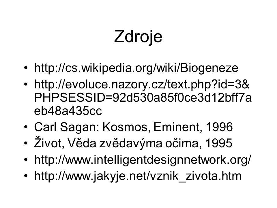 Zdroje http://cs.wikipedia.org/wiki/Biogeneze http://evoluce.nazory.cz/text.php?id=3& PHPSESSID=92d530a85f0ce3d12bff7a eb48a435cc Carl Sagan: Kosmos,