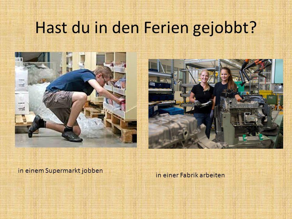Hast du in den Ferien gejobbt? in einem Supermarkt jobben in einer Fabrik arbeiten
