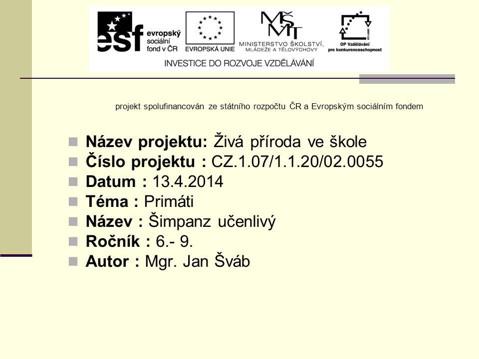 projekt spolufinancován ze státního rozpočtu ČR a Evropským sociálním fondem Název projektu: Živá příroda ve škole Číslo projektu : CZ.1.07/1.1.20/02.