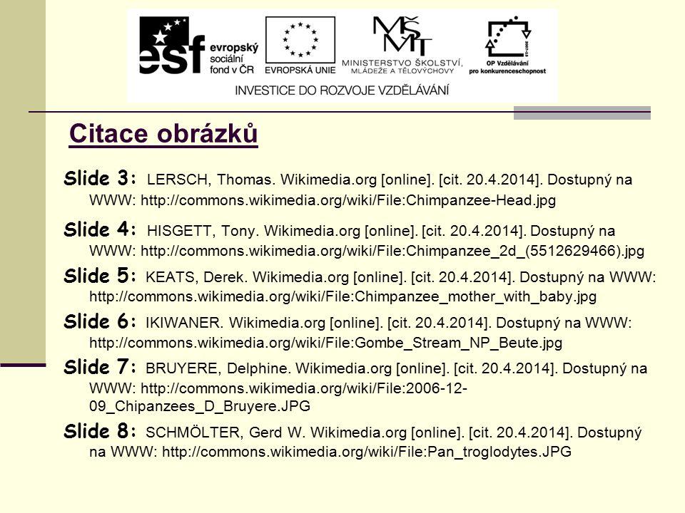 Citace obrázků Slide 3: LERSCH, Thomas. Wikimedia.org [online]. [cit. 20.4.2014]. Dostupný na WWW: http://commons.wikimedia.org/wiki/File:Chimpanzee-H