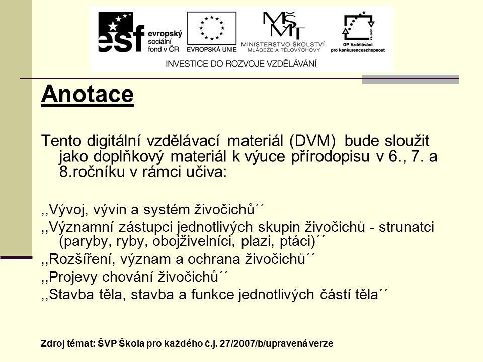 Anotace Tento digitální vzdělávací materiál (DVM) bude sloužit jako doplňkový materiál k výuce přírodopisu v 6., 7. a 8.ročníku v rámci učiva:,,Vývoj,