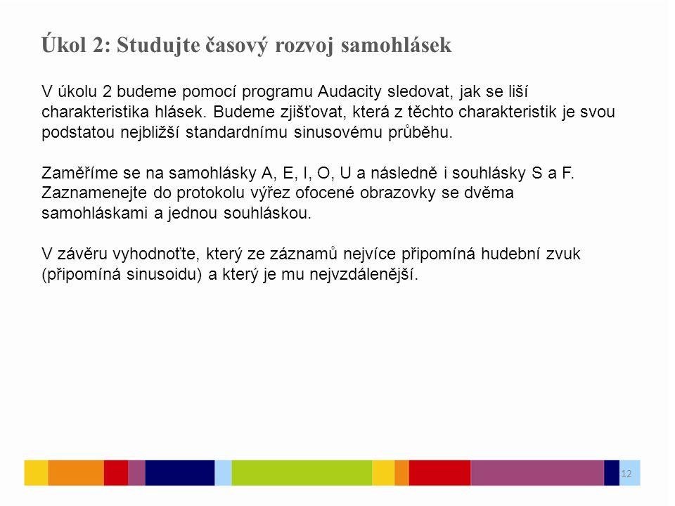 Úkol 2: Studujte časový rozvoj samohlásek V úkolu 2 budeme pomocí programu Audacity sledovat, jak se liší charakteristika hlásek.