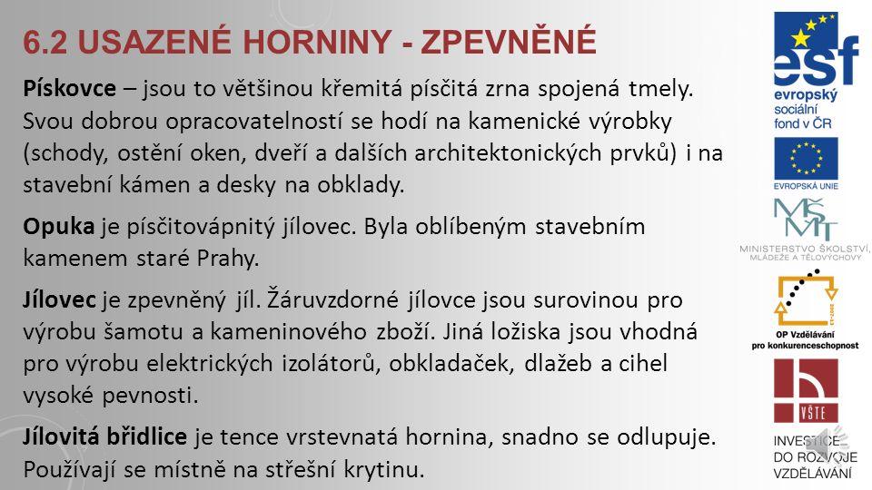 6.2 USAZENÉ HORNINY - NEZPEVNĚNÉ Křemelina je tvořena schránkami jednobuněčných živočichů. Má vysokou pórovitost, nízkou objemovou hmotnost a s tím sp