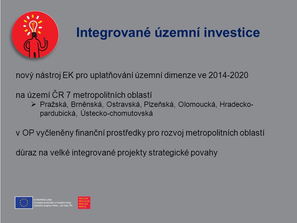 Integrované územní investice nový nástroj EK pro uplatňování územní dimenze ve 2014-2020 na území ČR 7 metropolitních oblastí  Pražská, Brněnská, Ost
