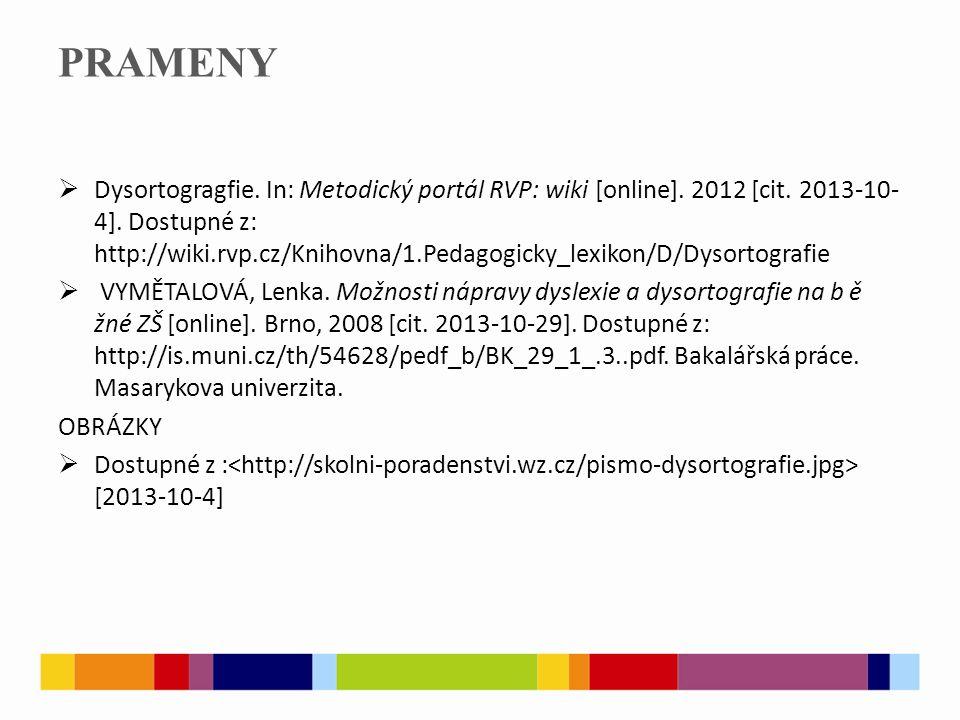 PRAMENY  Dysortogragfie. In: Metodický portál RVP: wiki [online]. 2012 [cit. 2013-10- 4]. Dostupné z: http://wiki.rvp.cz/Knihovna/1.Pedagogicky_lexik