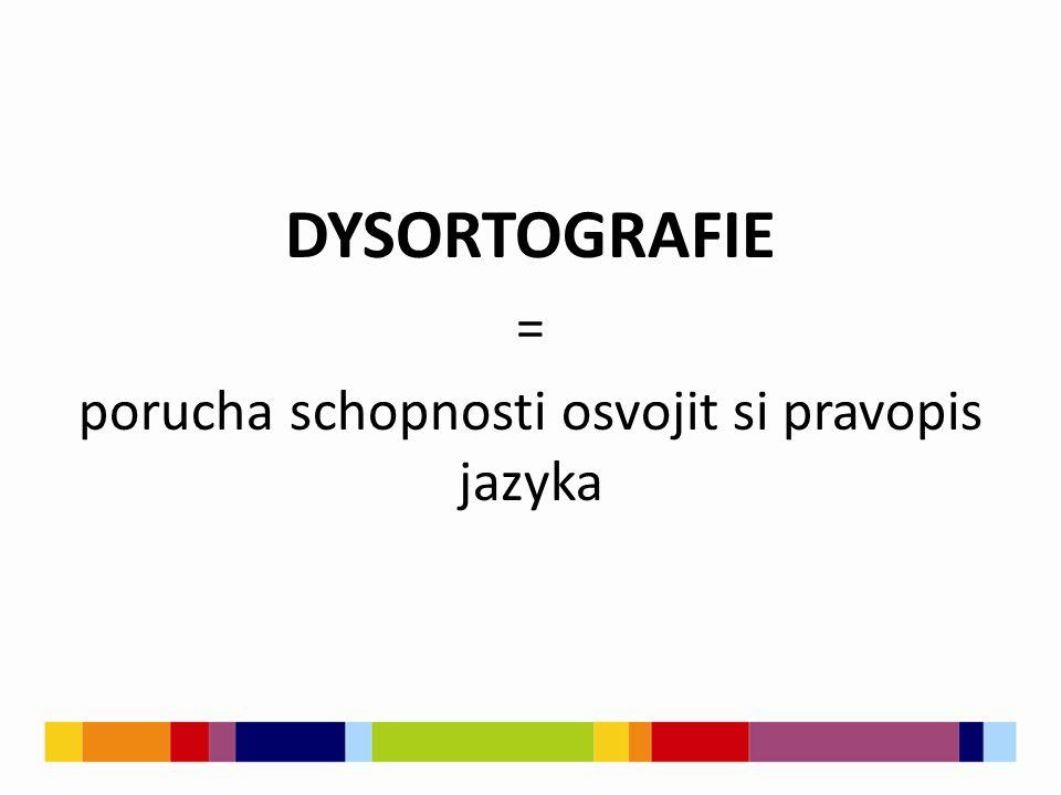 DYSORTOGRAFIE  Nezahrnuje celou gramatiku, vztahuje se převážně na tzv.