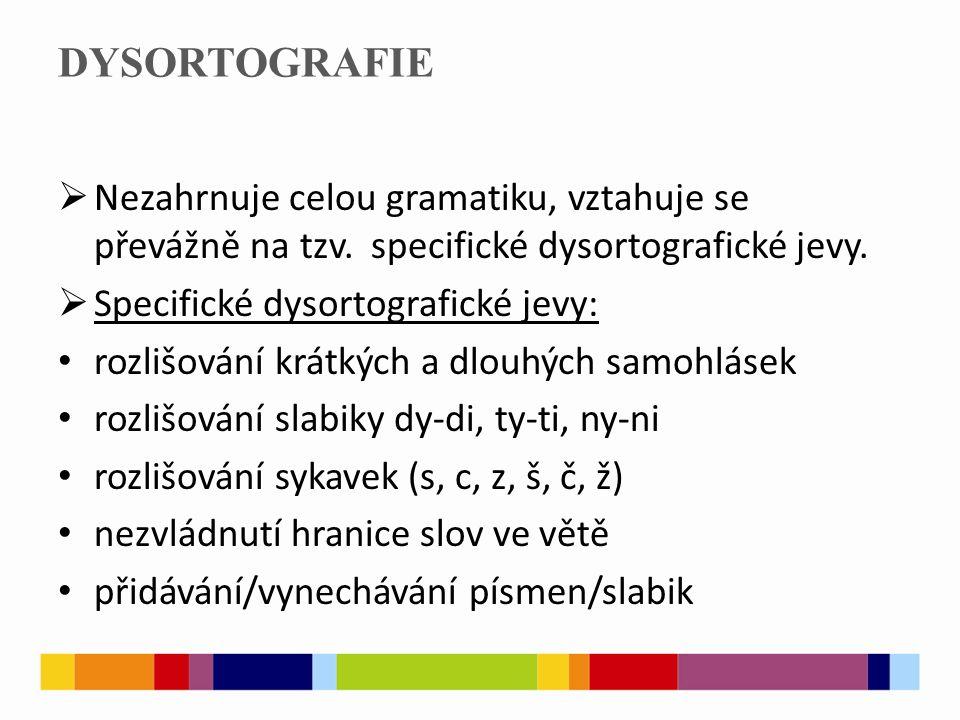 DYSORTOGRAFIE  Nezahrnuje celou gramatiku, vztahuje se převážně na tzv. specifické dysortografické jevy.  Specifické dysortografické jevy: rozlišová