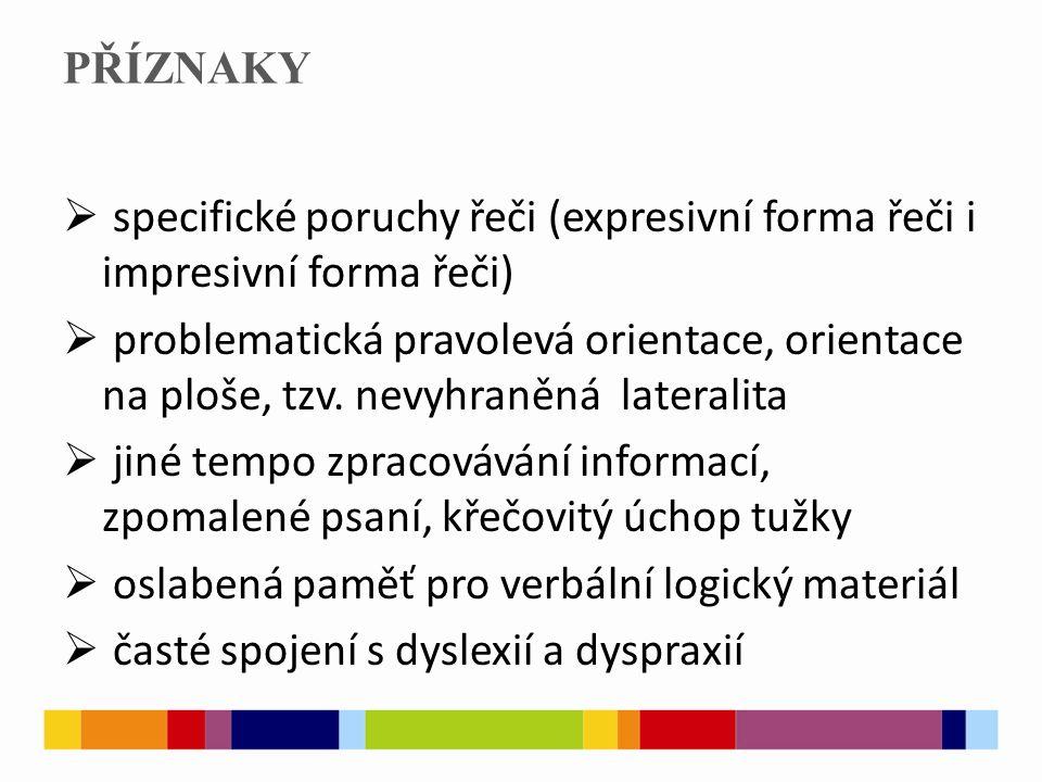 PŘÍZNAKY  specifické poruchy řeči (expresivní forma řeči i impresivní forma řeči)  problematická pravolevá orientace, orientace na ploše, tzv. nevyh