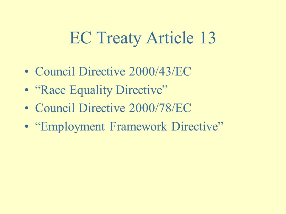 "EC Treaty Article 13 Council Directive 2000/43/EC ""Race Equality Directive"" Council Directive 2000/78/EC ""Employment Framework Directive"""