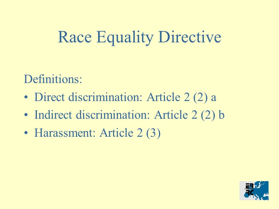 Race Equality Directive Definitions: Direct discrimination: Article 2 (2) a Indirect discrimination: Article 2 (2) b Harassment: Article 2 (3)