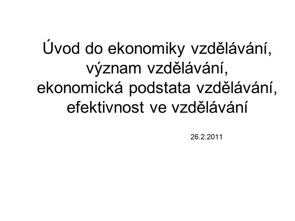 Úvod do ekonomiky vzdělávání, význam vzdělávání, ekonomická podstata vzdělávání, efektivnost ve vzdělávání 26.2.2011