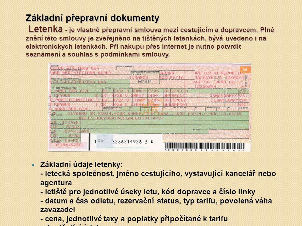 Základní přepravní dokumenty Letenka - je vlastně přepravní smlouva mezi cestujícím a dopravcem. Plné znění této smlouvy je zveřejněno na tištěných le
