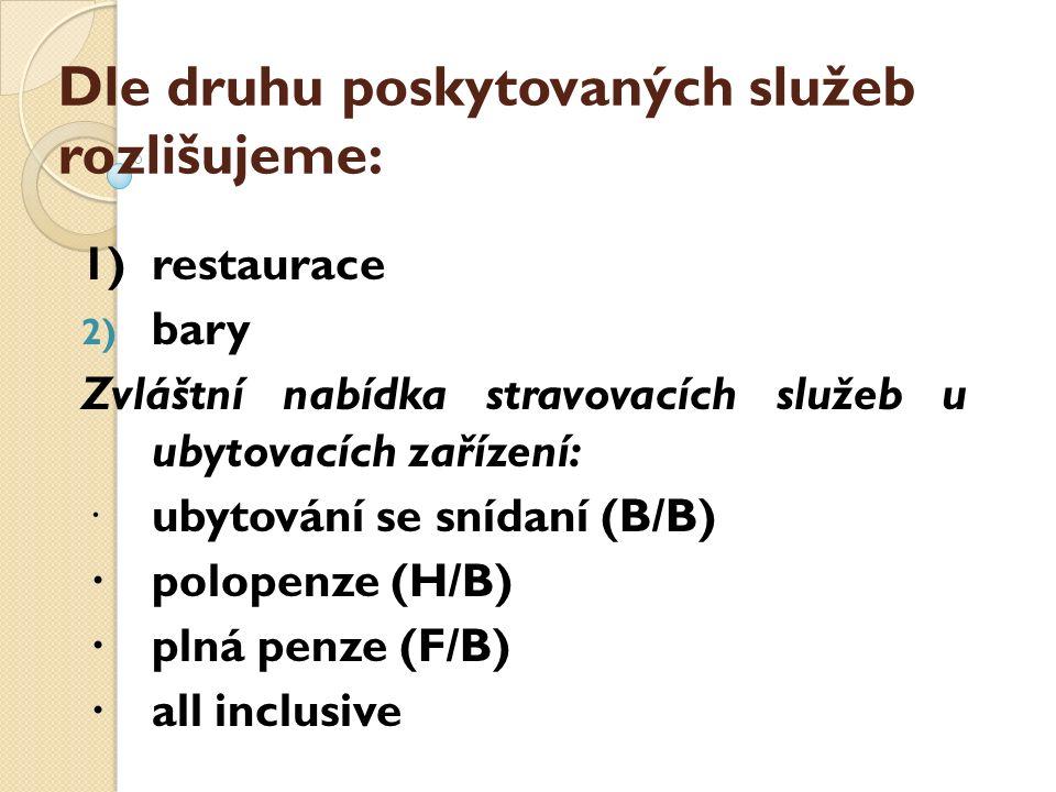Dle druhu poskytovaných služeb rozlišujeme: 1)restaurace 2) bary Zvláštní nabídka stravovacích služeb u ubytovacích zařízení: ·ubytování se snídaní (B