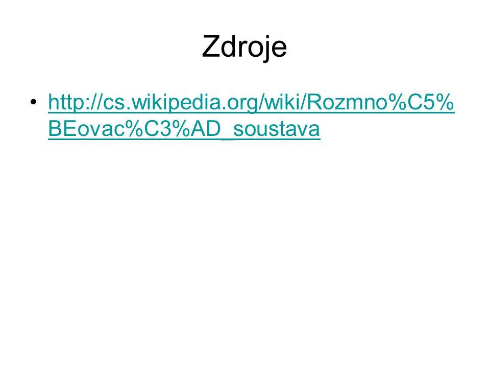 Zdroje http://cs.wikipedia.org/wiki/Rozmno%C5% BEovac%C3%AD_soustavahttp://cs.wikipedia.org/wiki/Rozmno%C5% BEovac%C3%AD_soustava