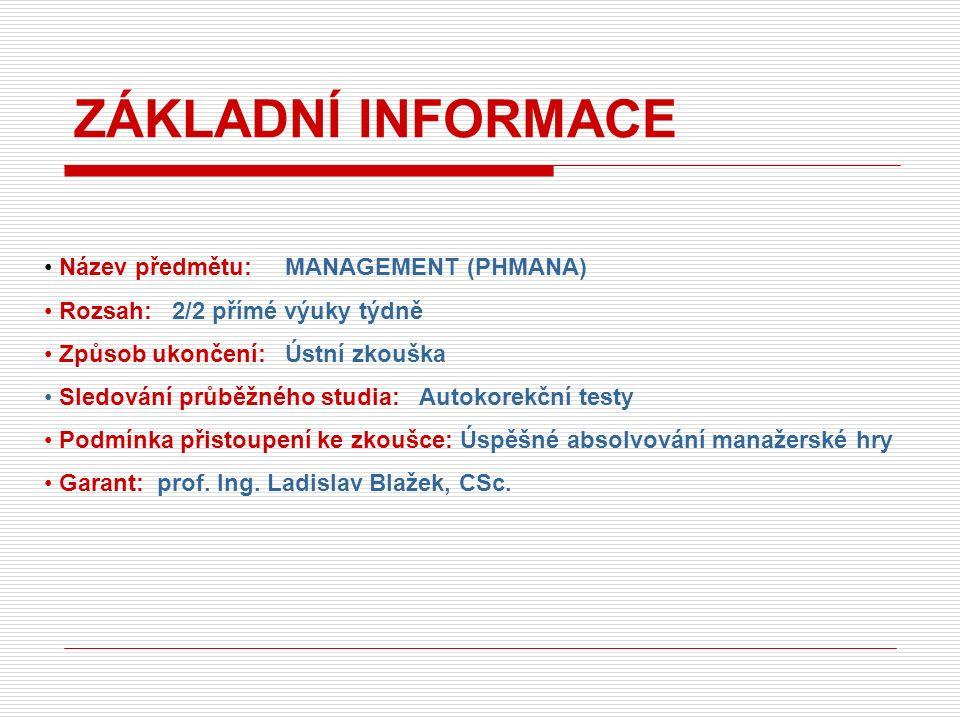 Název předmětu: MANAGEMENT (PHMANA) Rozsah: 2/2 přímé výuky týdně Způsob ukončení: Ústní zkouška Sledování průběžného studia: Autokorekční testy Podmínka přistoupení ke zkoušce: Úspěšné absolvování manažerské hry Garant: prof.