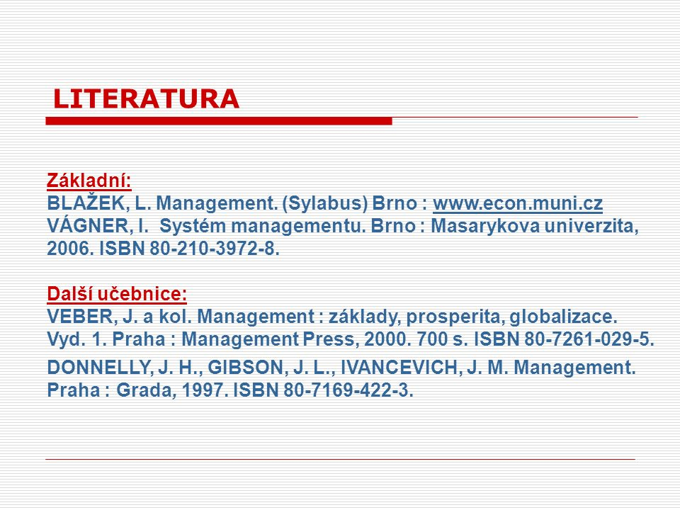 Základní: BLAŽEK, L. Management. (Sylabus) Brno : www.econ.muni.czwww.econ.muni.cz VÁGNER, I.