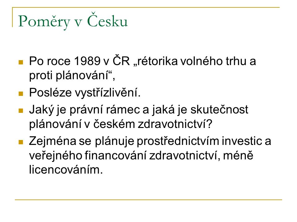 """Poměry v Česku Po roce 1989 v ČR """"rétorika volného trhu a proti plánování"""", Posléze vystřízlivění. Jaký je právní rámec a jaká je skutečnost plánování"""