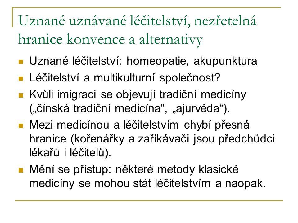 Uznané uznávané léčitelství, nezřetelná hranice konvence a alternativy Uznané léčitelství: homeopatie, akupunktura Léčitelství a multikulturní společn