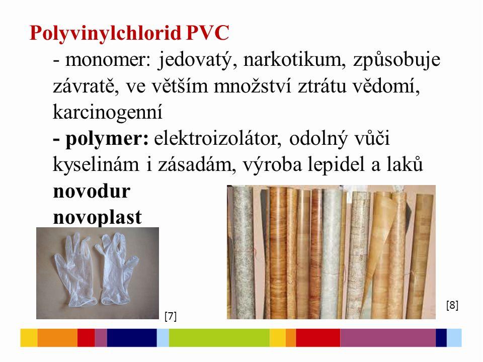 Polyvinylchlorid PVC - monomer: jedovatý, narkotikum, způsobuje závratě, ve větším množství ztrátu vědomí, karcinogenní - polymer: elektroizolátor, od
