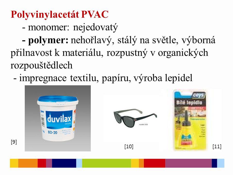 Polyvinylacetát PVAC - monomer: nejedovatý - polymer: nehořlavý, stálý na světle, výborná přilnavost k materiálu, rozpustný v organických rozpouštědle