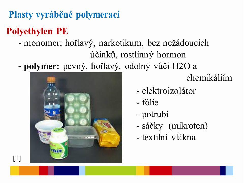 Plasty vyráběné polymerací Polyethylen PE - monomer: hořlavý, narkotikum, bez nežádoucích účinků, rostlinný hormon - polymer: pevný, hořlavý, odolný v