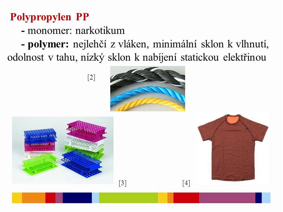 Polypropylen PP - monomer: narkotikum - polymer: nejlehčí z vláken, minimální sklon k vlhnutí, odolnost v tahu, nízký sklon k nabíjení statickou elekt