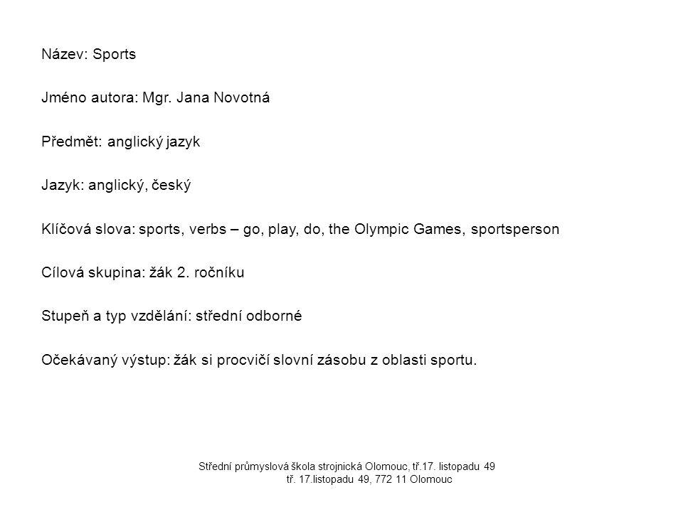 Název: Sports Jméno autora: Mgr. Jana Novotná Předmět: anglický jazyk Jazyk: anglický, český Klíčová slova: sports, verbs – go, play, do, the Olympic