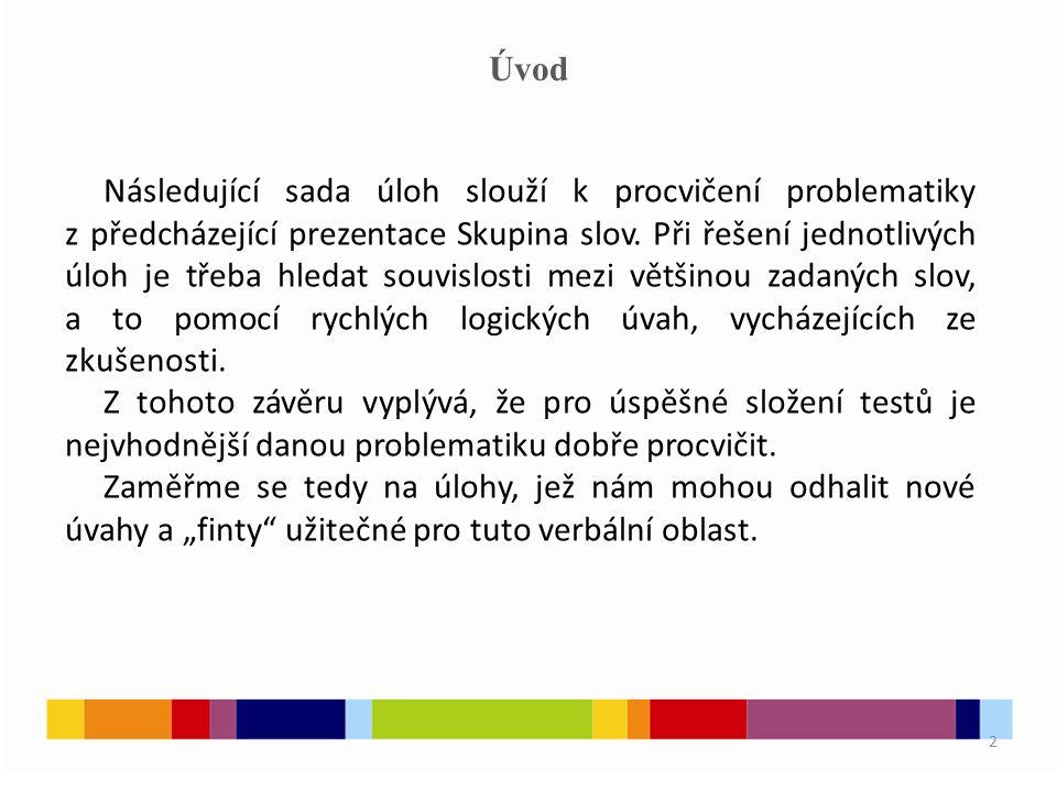 2 Úvod Následující sada úloh slouží k procvičení problematiky z předcházející prezentace Skupina slov. Při řešení jednotlivých úloh je třeba hledat so